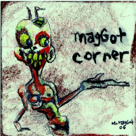 Maggot Corner graphic with drawing of a crazy toothy guy